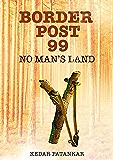 Border Post 99: No Man's Land
