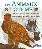 Les animaux totems : Découvrez votre animal de pouvoir en pratiquant les rituels chamaniques