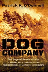 Dog Company: The Boys of Pointe du Hoc -- the Rangers Who Accomplished D-Day's Toughest Mission and Led the Way across Europe Kindle Edition