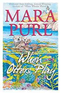 When Otters Play: A Milford-Haven Story (The Milford-Haven Stories Book 3)