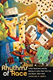 Rhythms of Race: Cuban Musicians and the Making of Latino New York City and Miami, 1940-1960 (Envisioning Cuba)