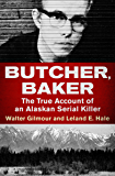 Butcher, Baker: The True Account of an Alaskan Serial Killer