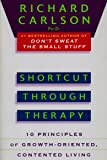 Shortcut Through Theraphy: Ten Principles of Growth-Oriented,Contented Living