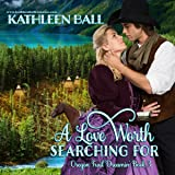 A Love Worth Searching For: Oregon Trail Dreamin', Book 3