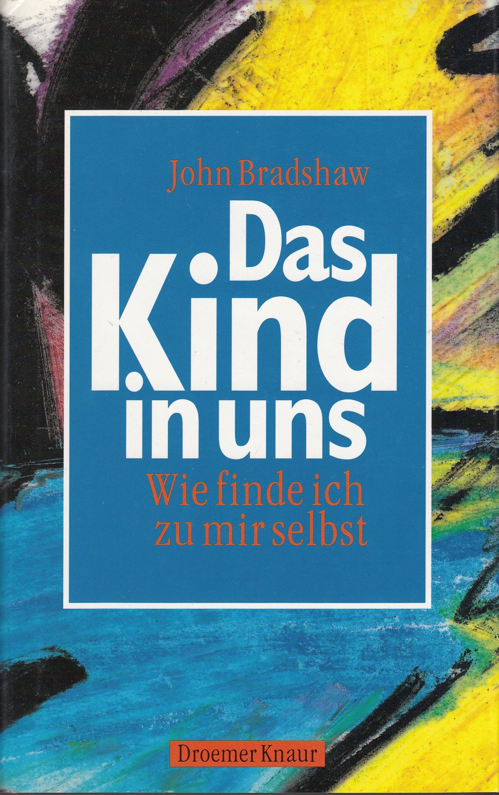 Das Kind In Uns Wie Finde Ich Zu Mir Selbst Amazon De Bradshaw John Schroder Bringfried Bucher