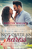 Not Quite An Heiress (The Heiress Games Book 2): Palm Cove Tales