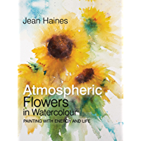 Atmospheric Flowers in Watercolour: Painting with energy and life (English Edition)