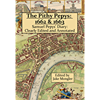 The Pithy Pepys: 1662 & 1663: Samuel Pepys' Diary:  Clearly Edited and Annotated (English Edition)