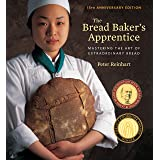 The Bread Baker's Apprentice, 15th Anniversary Edition: Mastering the Art of Extraordinary Bread: Mastering the Art of Extrao