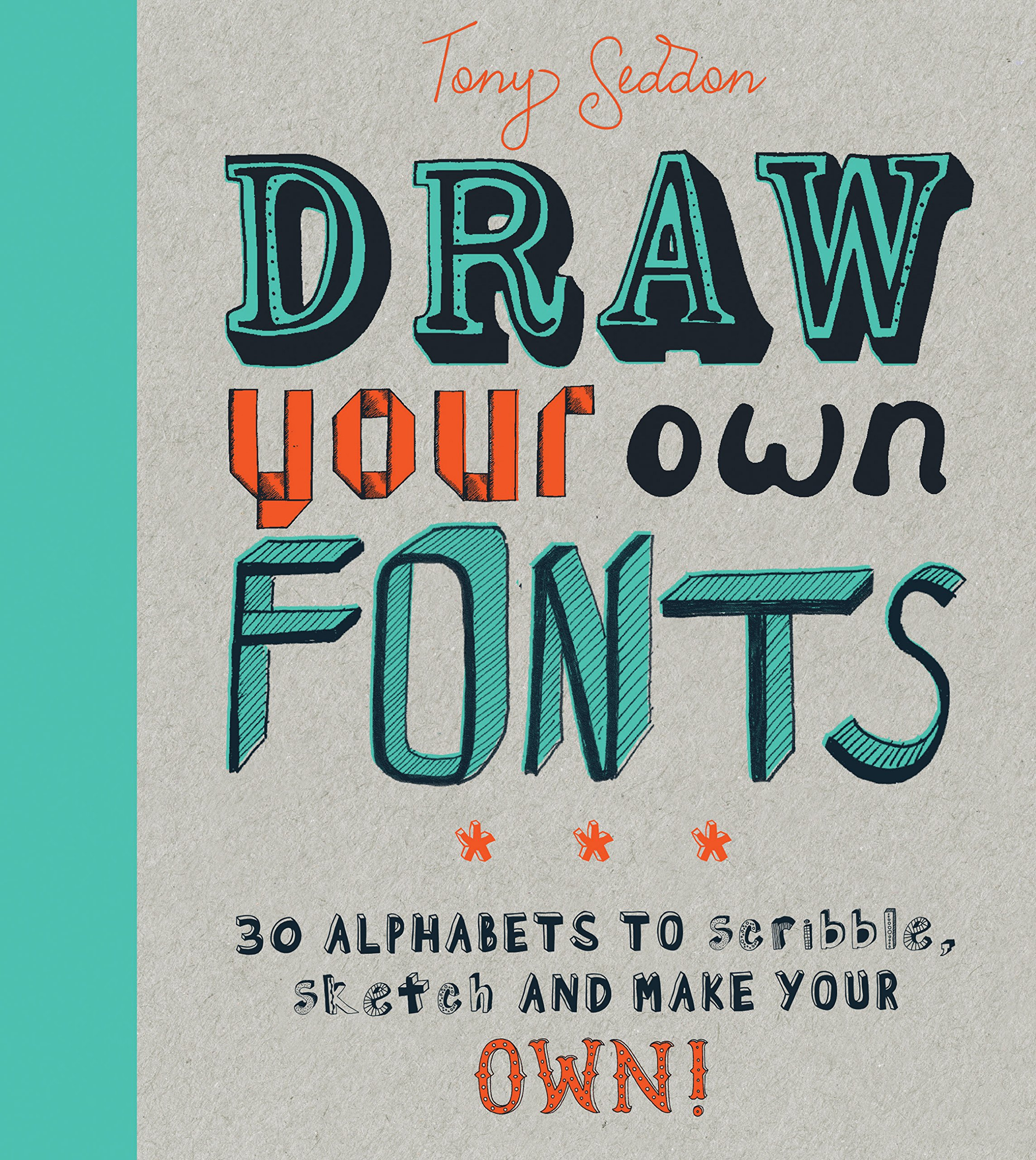 Read Online Draw Your Own Fonts: 30 alphabets to scribble, sketch, and make your own! pdf