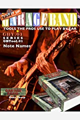 Garage Band Theory GBTool 01 Note Names: Music theory for non music majors. Practical theory for livingroom pickers and working musicians who want to think ... Tools the Pro's Use to Play by Ear Book 2) Kindle Edition