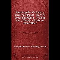 Karolingsche Verhalen / Carel en Elegast - De Vier Heemskinderen - Willem van / Oranje - Floris en Blancefloer