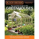 Black & Decker The Complete Guide to DIY Greenhouses, Updated 2nd Edition: Build Your Own Greenhouses, Hoophouses, Cold Frame