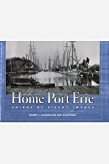 Home Port Erie: Voices of Silent Images Hardcover