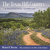 The Texas Hill Country: A Photographic Adventure (Charles and Elizabeth Prothro Texas Photography Series Book 11) book cover