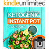Ketogenic Instant Pot Cookbook: The Complete Keto Diet Instant Pot Cookbook - Low Carb, High Fat, Most Delicious & Easy Pressure Cooker Recipes
