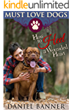 How to Heel a Wounded Heart (Must Love Dogs Book 4)