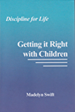 Discipline for LIfe: Getting it Right with Children (English Edition)