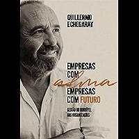 Empresas com alma, empresas com futuro: Gestão do invisível nas organizações (Portuguese Edition)