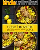 Easy Brazilian Cookbook: Simple Brazilian Recipes for Delicious Brazilian Foods