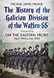 The History of the Galician Division of the Waffen SS. Volume 1: On the Eastern Front, April 1943 to July 1944