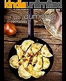 Easy Dumpling Cookbook: 50 Delicious Dumpling Recipes (2nd Edition)