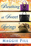 Sleuthing at Sweet Springs (The Sleuth Sisters Mysteries Book 4)