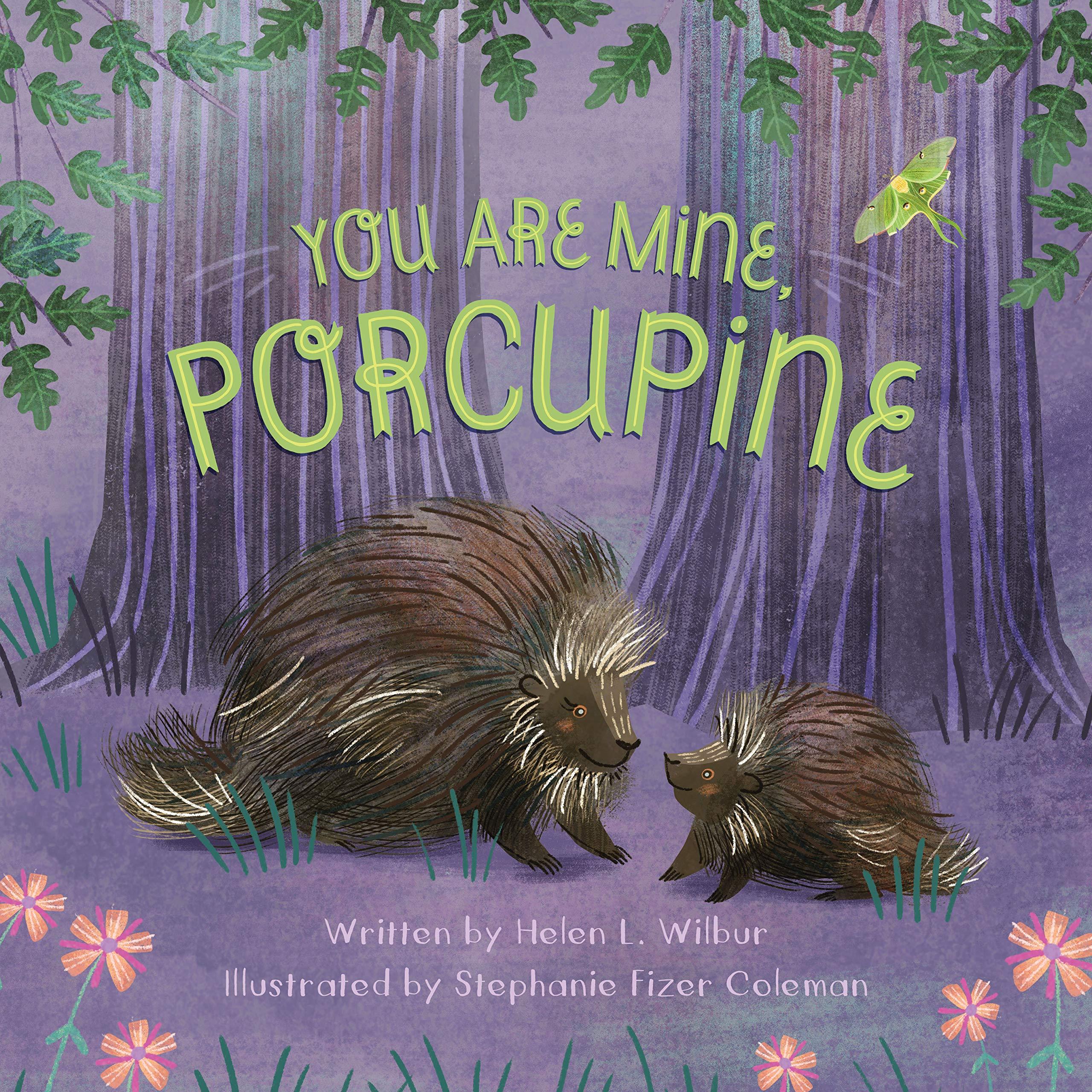 You Are Mine, Porcupine: Wilbur, Helen L., Coleman, Stephanie Fizer: 9781534110038: Amazon.com: Books