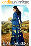 Mail Order Bride: Indian Bride Forever (A Western Romance Story)