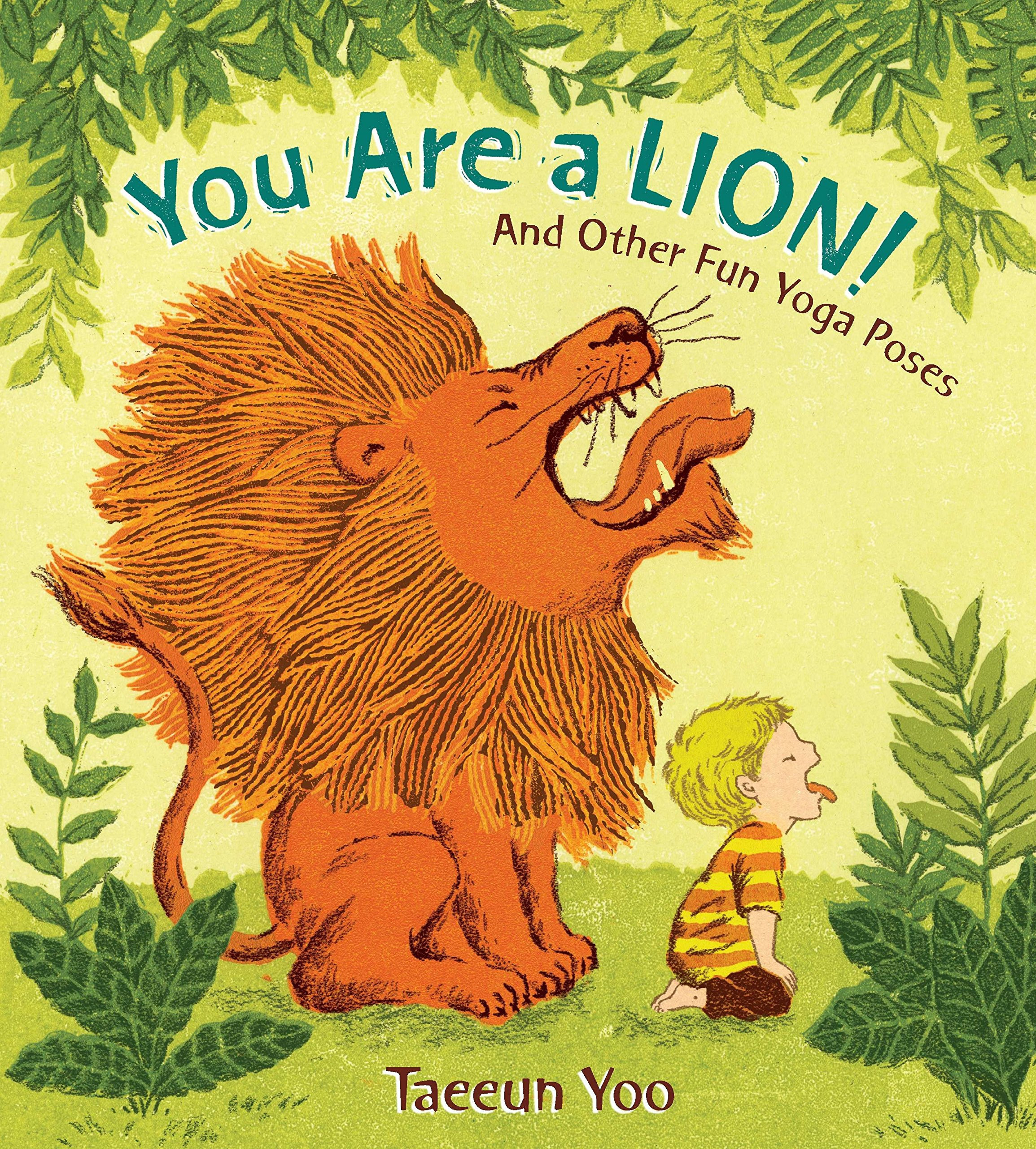 You Are a Lion!: And Other Fun Yoga Poses: Yoo, Taeeun, Yoo, Taeeun:  9780399256028: Amazon.com: Books
