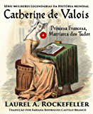 Catherine de Valois  Princesa Francesa, Matriarca dos Tudor