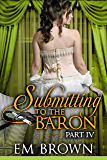 Submitting to the Baron, Part IV: A Romantic Historical Erotica (Chateau Debauchery Series Book 9)
