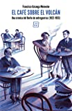 El café sobre el volcán: Una crónica del Berlín de entreguerras (1922-1933)