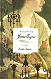 Becoming Jane Eyre: A Novel