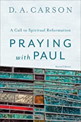 Praying with Paul: A Call to Spiritual Reformation Kindle Edition