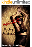 Humiliated by My Husband: Book 1