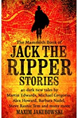 The Mammoth Book of Jack the Ripper Stories: 40 dark new tales by Martin Edwards, Michael Gregorio, Alex Howard, Barbara Nadel, Steve Rasnic Tem and many more