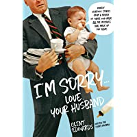 """""""I'm Sorry"""" -Your Husband: Honest, Hilarious Stories From a Father of Three Who Made All the Mistakes (and Made up for…"""