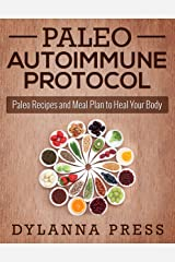 Paleo Autoimmune Protocol: Paleo Recipes and Meal Plan to Heal Your Body (Paleo Recipes, AIP, Autoimmune Protocol) Kindle Edition