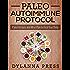 Paleo Autoimmune Protocol: Paleo Recipes and Meal Plan to Heal Your Body (Paleo Recipes, AIP, Autoimmune Protocol)
