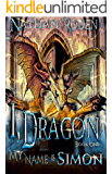 My Name is Simon: I, Dragon Book 1