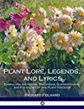 Plant Lore, Legends, and Lyrics: Embracing the Myths, Traditions, Superstitions, and Folk-Lore of the Plant Kingdom (English Edition)