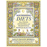 Nourishing Diets: How Paleo, Ancestral and Traditional Peoples Really Ate (English Edition)