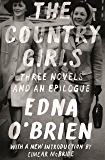 The Country Girls: Three Novels and an Epilogue: (The Country Girl; The Lonely Girl; Girls in Their Married Bliss…