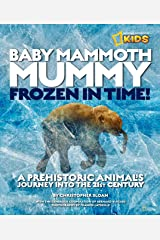 Baby Mammoth Mummy: Frozen in Time: A Prehistoric Animal's Journey into the 21st Century (National Geographic Kids) Hardcover