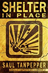 Shelter in Place: A standalone story from the world of BUNKER 12 and THE FLENSE Kindle Edition