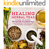 Healing Herbal Teas: Learn to Blend 101 Specially Formulated Teas for Stress Management, Common Ailments, Seasonal Health, and Immune Support (English Edition)