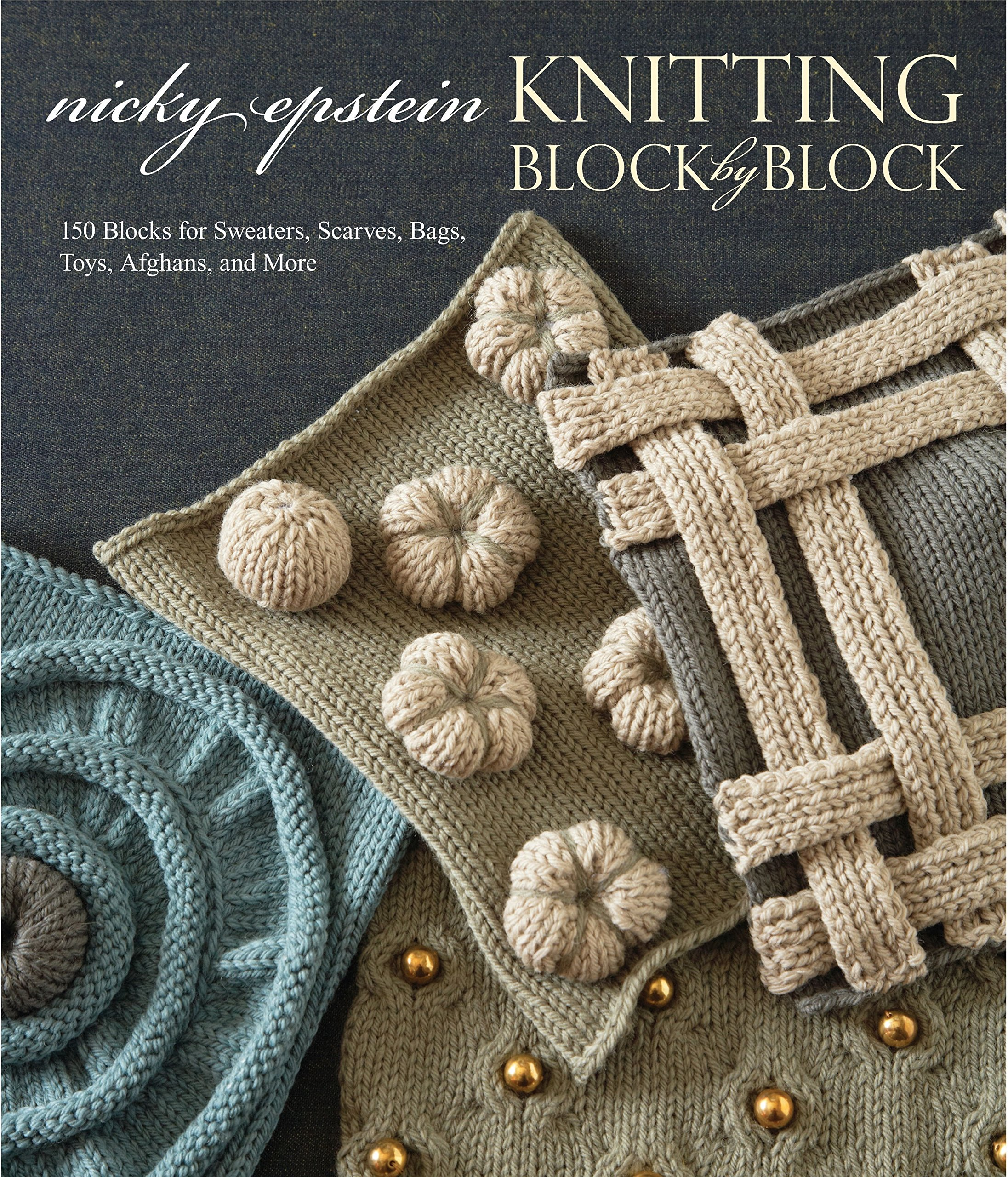 Knitting block by block 150 blocks for sweaters scarves bags knitting block by block 150 blocks for sweaters scarves bags toys afghans and more nicky epstein 0499993640148 amazon books bankloansurffo Image collections