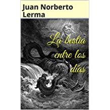 La bestia entre los días (Spanish Edition) Feb 26, 2012