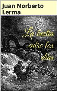 La bestia entre los días (Spanish Edition)